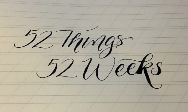 52 Things 52 Weeks Calligraphy